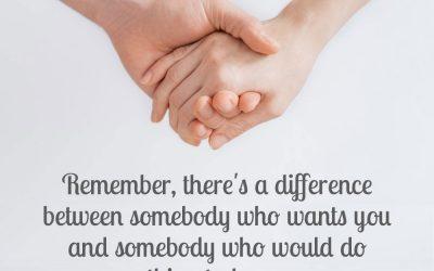 Sự khác biệt giữa người muốn bạn và người sẽ làm mọi thứ để giữ bạn